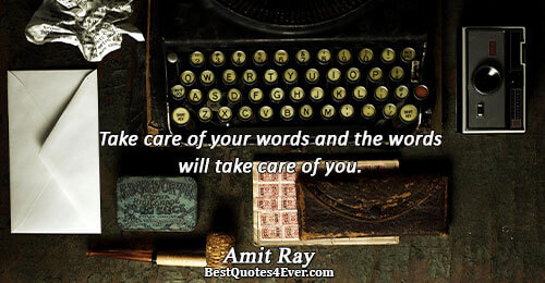 Take care of your words and the words will take care of you.. Amit Ray Words