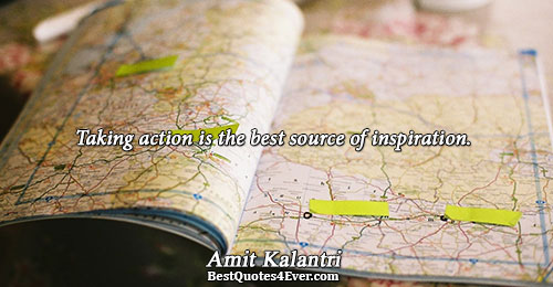 Taking action is the best source of inspiration.. Amit Kalantri Best Inspirational Quotes
