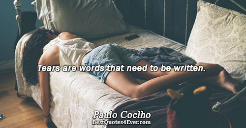 Tears are words that need to be written.. Paulo Coelho Best Inspirational Quotes