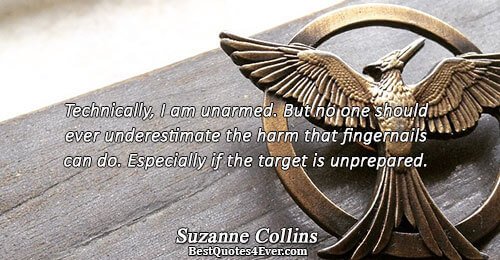 Technically, I am unarmed. But no one should ever underestimate the harm that fingernails can do.
