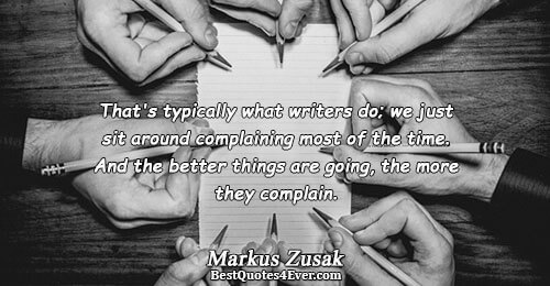 That's typically what writers do; we just sit around complaining most of the time. And the