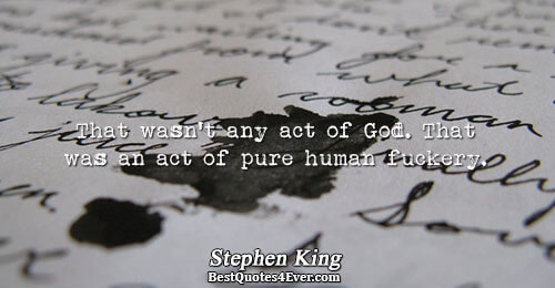 That wasn't any act of God. That was an act of pure human fuckery.. Stephen King