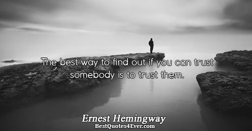 The best way to find out if you can trust somebody is to trust them.. Ernest