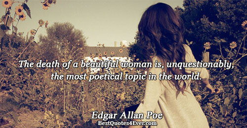 The death of a beautiful woman is, unquestionably, the most poetical topic in the world.. Edgar