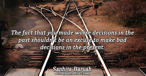 The fact that you made worse decisions in the past shouldn't be an excuse to make
