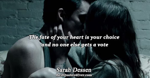 The fate of your heart is your choice and no one else gets a vote. Sarah