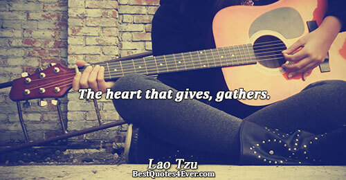 The heart that gives, gathers.. Lao Tzu Love Quotes
