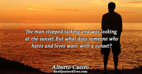 The man stopped talking and was looking at the sunset. But what does someone who hates
