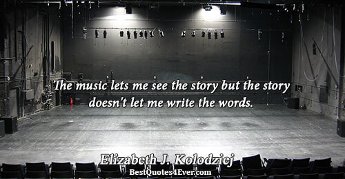 The music lets me see the story but the story doesn't let me write the words..