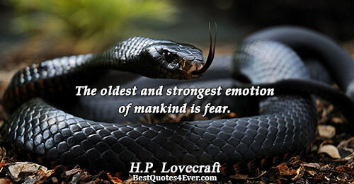 The oldest and strongest emotion of mankind is fear.. H.P. Lovecraft Emotion Sayings