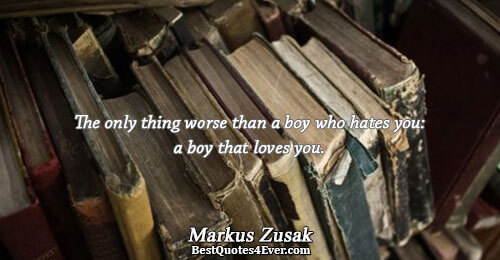 The only thing worse than a boy who hates you: a boy that loves you.. Markus