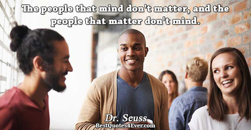 The people that mind don't matter, and the people that matter don't mind.. Dr. Seuss Famous