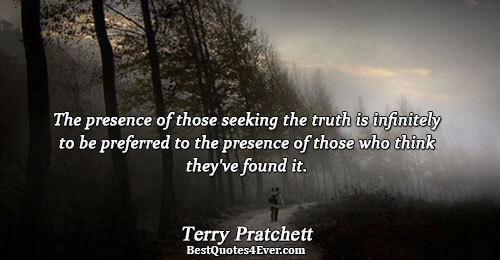 The presence of those seeking the truth is infinitely to be preferred to the presence of