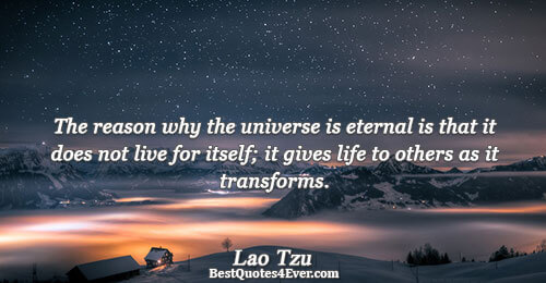 The reason why the universe is eternal is that it does not live for itself; it