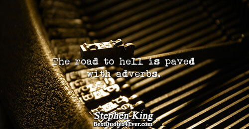 The road to hell is paved with adverbs.. Stephen King Famous Writing Quotes