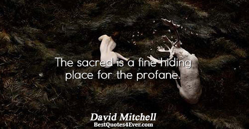 The sacred is a fine hiding place for the profane.. David Mitchell Philosophy Quotes