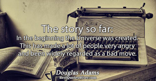The story so far: In the beginning the Universe was created. This has made a lot