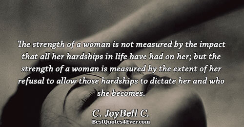 The strength of a woman is not measured by the impact that all her hardships in