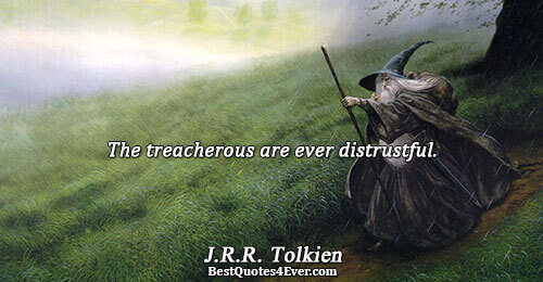 The treacherous are ever distrustful.. J.R.R. Tolkien Truth Quotes