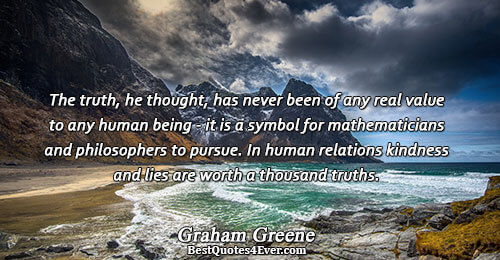 The truth, he thought, has never been of any real value to any human being -