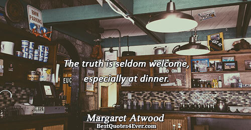 The truth is seldom welcome, especially at dinner.. Margaret Atwood Quotes About Truth
