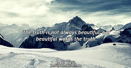 The truth is not always beautiful, nor beautiful words the truth.. Lao Tzu Truth Sayings