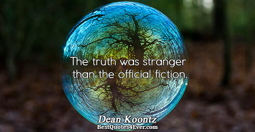 The truth was stranger than the official fiction.. Dean Koontz Famous Truth Quotes