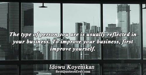 The type of person you are is usually reflected in your business. To improve your business,