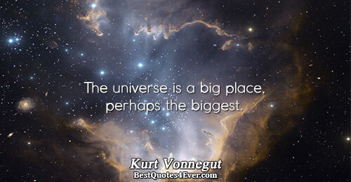 The universe is a big place, perhaps the biggest.. Kurt Vonnegut Quotes About Humor