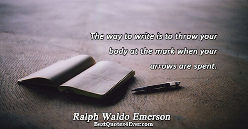 The way to write is to throw your body at the mark when your arrows are