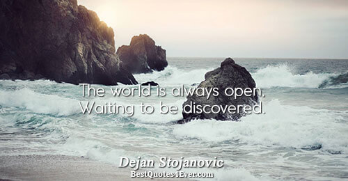 The world is always open, Waiting to be discovered.. Dejan Stojanovic Quotes About Poetry