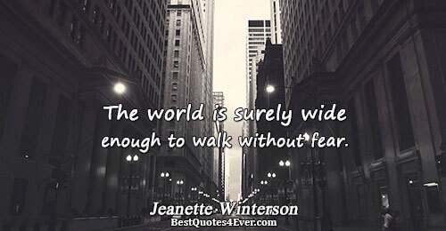 The world is surely wide enough to walk without fear.. Jeanette Winterson Best Fear Quotes