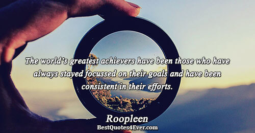 The world's greatest achievers have been those who have always stayed focussed on their goals and