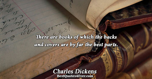 There are books of which the backs and covers are by far the best parts.. Charles