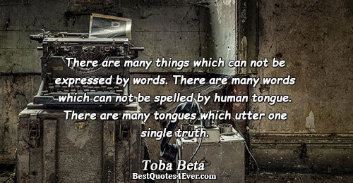 There are many things which can not be expressed by words. There are many words which