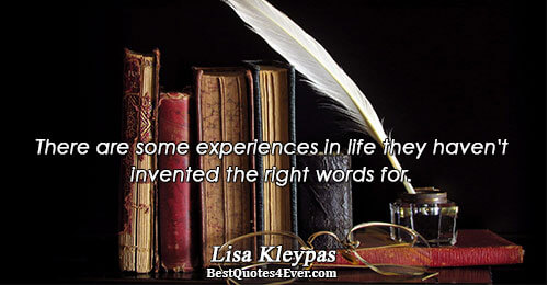 There are some experiences in life they haven't invented the right words for.. Lisa Kleypas Quotes