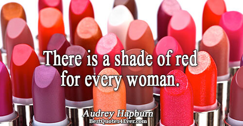 There is a shade of red for every woman.. Audrey Hepburn