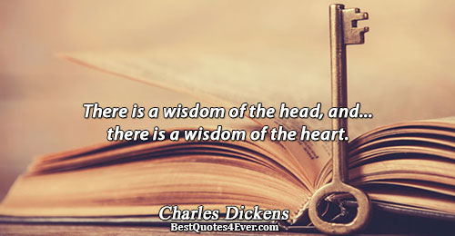 There is a wisdom of the head, and... there is a wisdom of the heart.. Charles