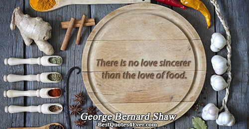 There is no love sincerer than the love of food.. George Bernard Shaw Love Quotes