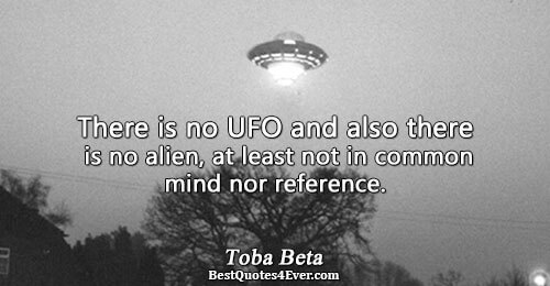 There is no UFO and also there is no alien, at least not in common mind