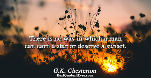 There is no way in which a man can earn a star or deserve a sunset..