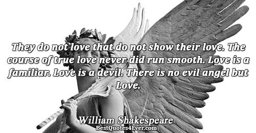 They do not love that do not show their love. The course of true love never