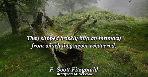 They slipped briskly into an intimacy from which they never recovered.. F. Scott Fitzgerald Humor Quotes