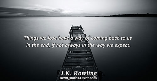 Things we lose have a way of coming back to us in the end, if not