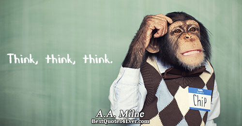 Think, think, think.. A.A. Milne Humor Quotes