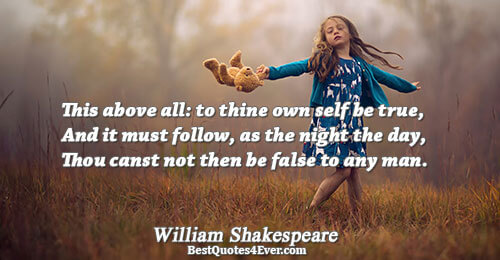 This above all: to thine own self be true, And it must follow, as the night