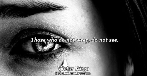 Those who do not weep, do not see.. Victor Hugo Famous Inspirational Quotes