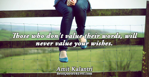 Those who don't value their words, will never value your wishes.. Amit Kalantri Famous Truth Quotes