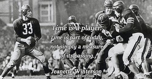 Time is a player. Time is part of today, not simply a measure of its passing..