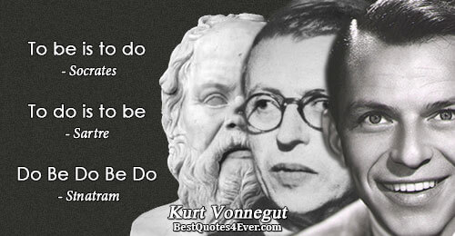 To be is to do - Socrates To do is to be - Sartre Do Be